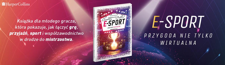 Nowa książka o esporcie – E-SPORT! Przygoda nie tylko wirtualna